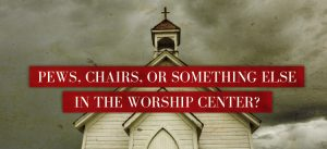 Chairs or pews?